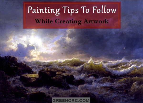 Painting Tips To Follow While Creating Artwork (1)